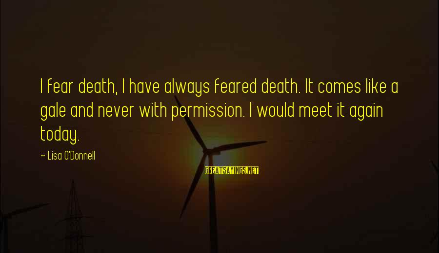 Meet Again Sayings By Lisa O'Donnell: I fear death, I have always feared death. It comes like a gale and never