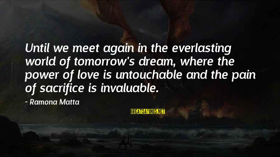 Meet Again Sayings By Ramona Matta: Until we meet again in the everlasting world of tomorrow's dream, where the power of