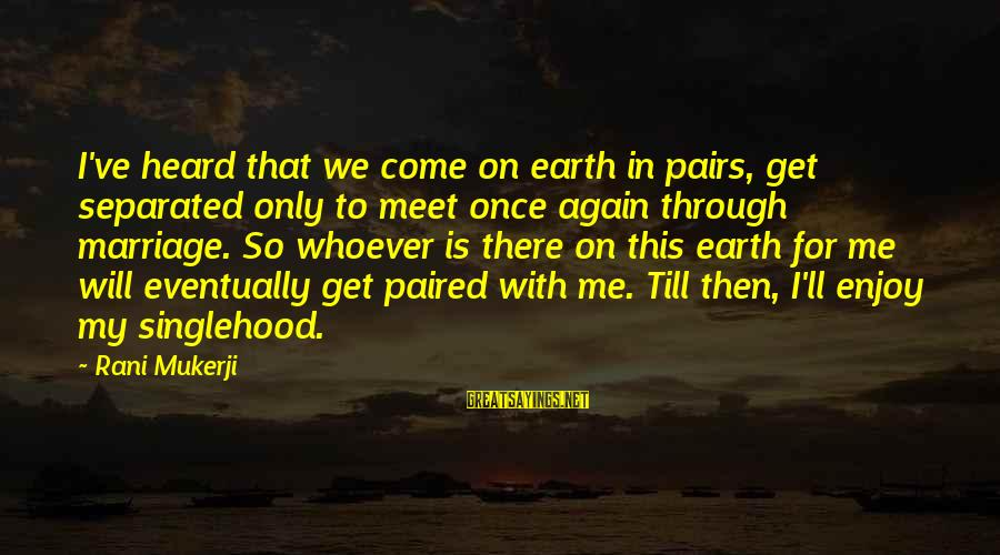 Meet Again Sayings By Rani Mukerji: I've heard that we come on earth in pairs, get separated only to meet once