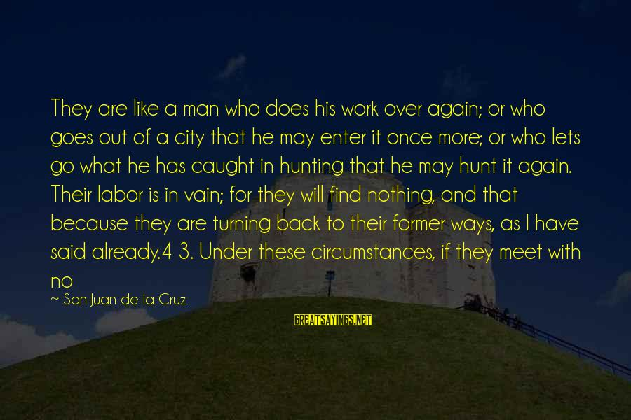 Meet Again Sayings By San Juan De La Cruz: They are like a man who does his work over again; or who goes out