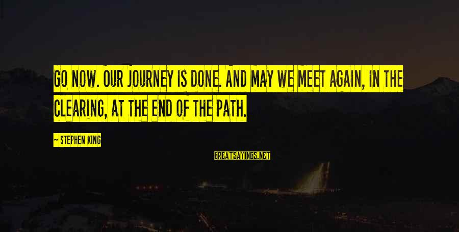 Meet Again Sayings By Stephen King: Go now. Our journey is done. And may we meet again, in the clearing, at