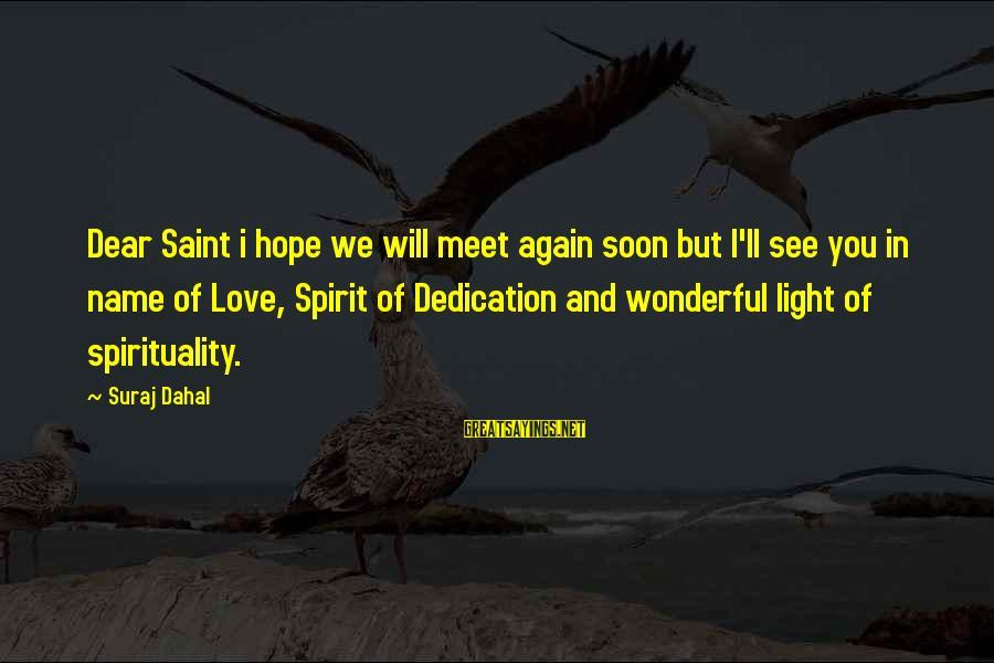 Meet Again Sayings By Suraj Dahal: Dear Saint i hope we will meet again soon but I'll see you in name