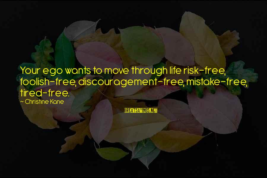 Meet The Chrisleys Sayings By Christine Kane: Your ego wants to move through life risk-free, foolish-free, discouragement-free, mistake-free, tired-free.