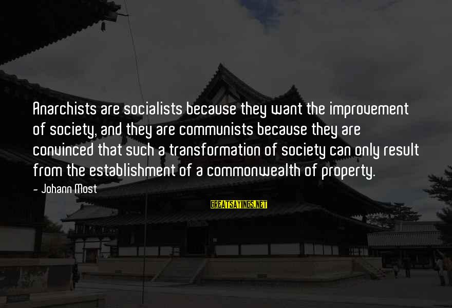 Meet The Chrisleys Sayings By Johann Most: Anarchists are socialists because they want the improvement of society, and they are communists because