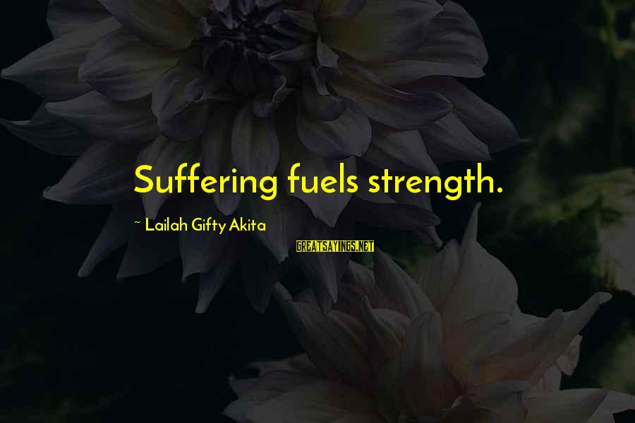 Meet The Chrisleys Sayings By Lailah Gifty Akita: Suffering fuels strength.