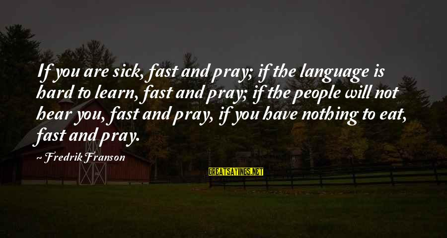 Meet The Goldbergs Sayings By Fredrik Franson: If you are sick, fast and pray; if the language is hard to learn, fast