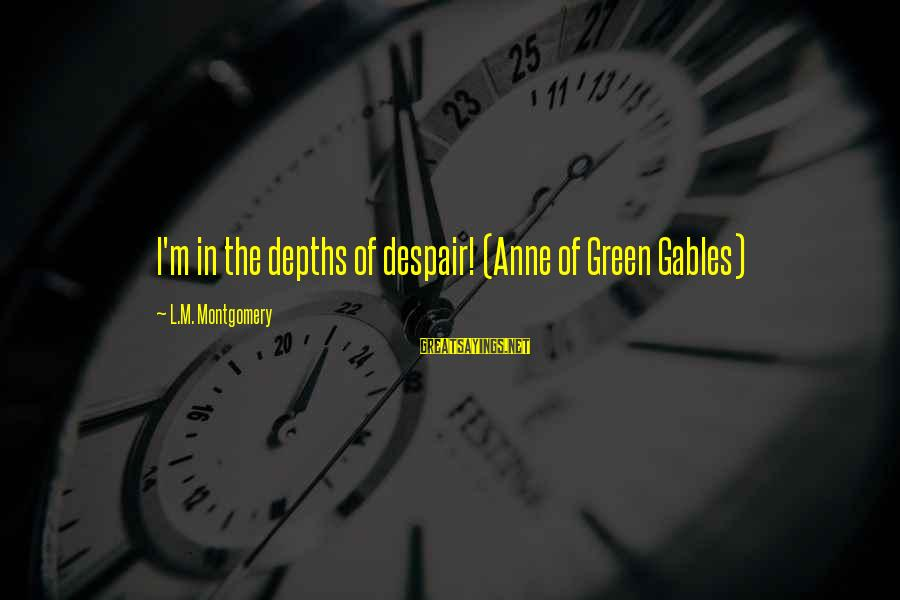 Meet The Goldbergs Sayings By L.M. Montgomery: I'm in the depths of despair! (Anne of Green Gables)