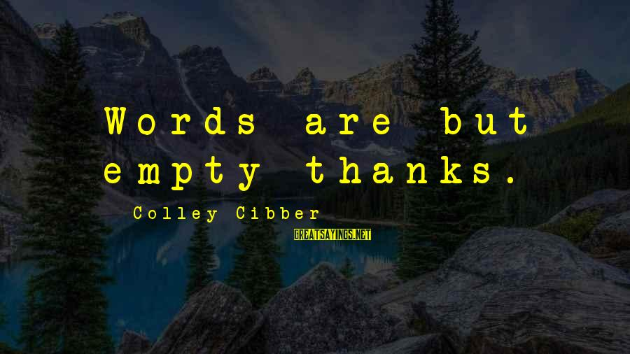Meeting Sister After A Long Time Sayings By Colley Cibber: Words are but empty thanks.