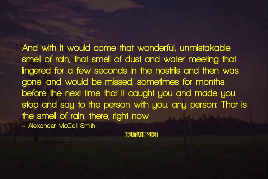 Meeting The Right Person Sayings By Alexander McCall Smith: And with it would come that wonderful, unmistakable smell of rain, that smell of dust