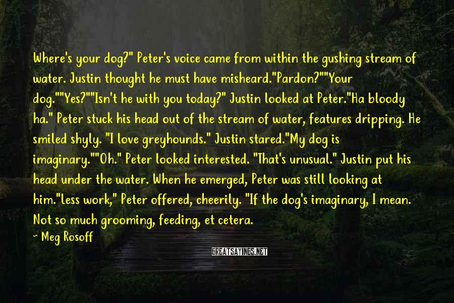 """Meg Rosoff Sayings: Where's your dog?"""" Peter's voice came from within the gushing stream of water. Justin thought"""