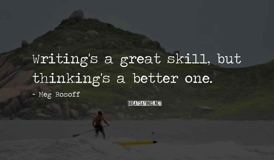 Meg Rosoff Sayings: Writing's a great skill, but thinking's a better one.