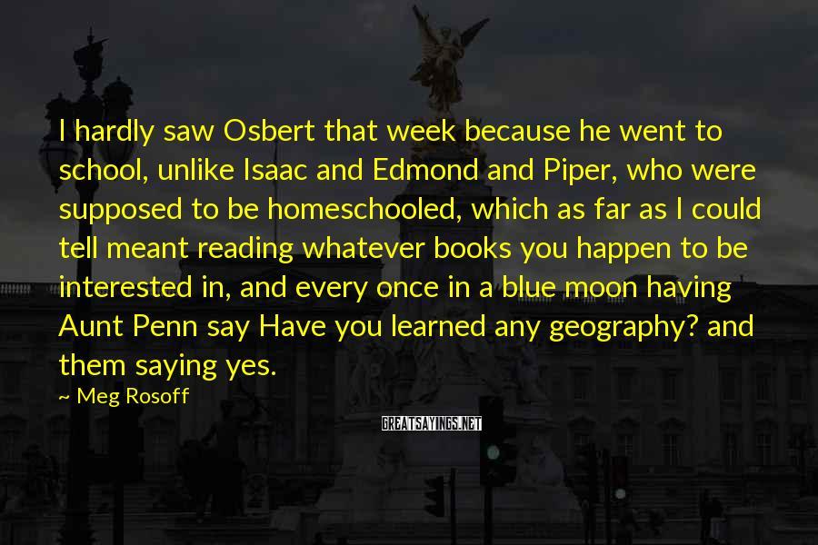 Meg Rosoff Sayings: I hardly saw Osbert that week because he went to school, unlike Isaac and Edmond