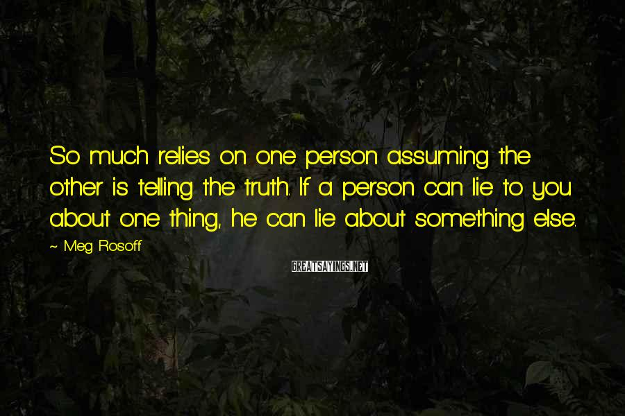 Meg Rosoff Sayings: So much relies on one person assuming the other is telling the truth. If a