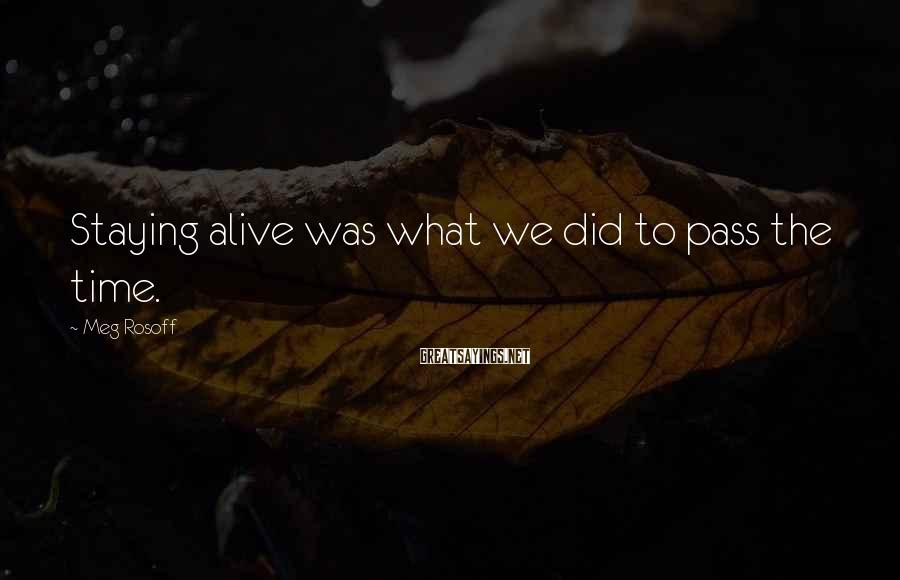 Meg Rosoff Sayings: Staying alive was what we did to pass the time.