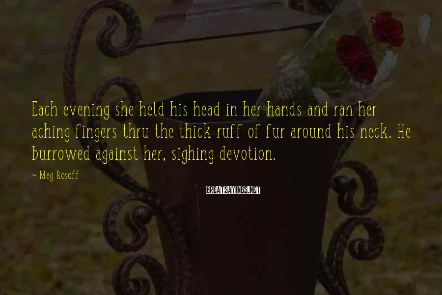 Meg Rosoff Sayings: Each evening she held his head in her hands and ran her aching fingers thru