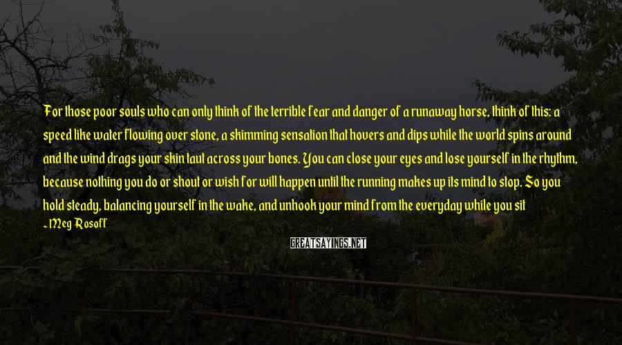 Meg Rosoff Sayings: For those poor souls who can only think of the terrible fear and danger of
