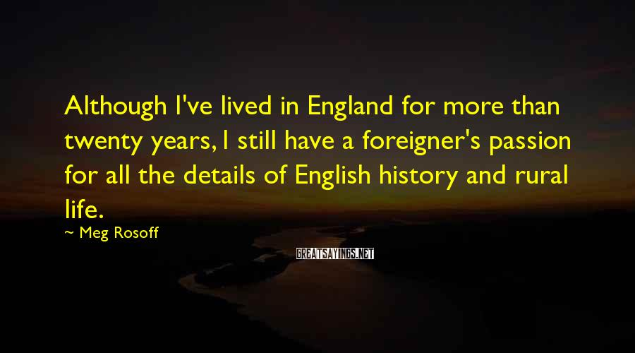 Meg Rosoff Sayings: Although I've lived in England for more than twenty years, I still have a foreigner's