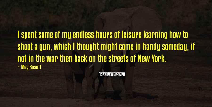 Meg Rosoff Sayings: I spent some of my endless hours of leisure learning how to shoot a gun,