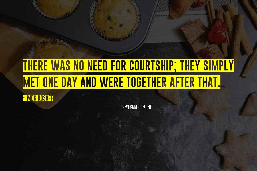 Meg Rosoff Sayings: There was no need for courtship; they simply met one day and were together after