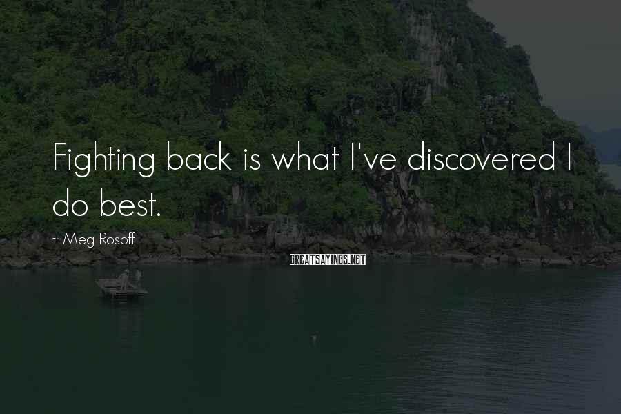 Meg Rosoff Sayings: Fighting back is what I've discovered I do best.