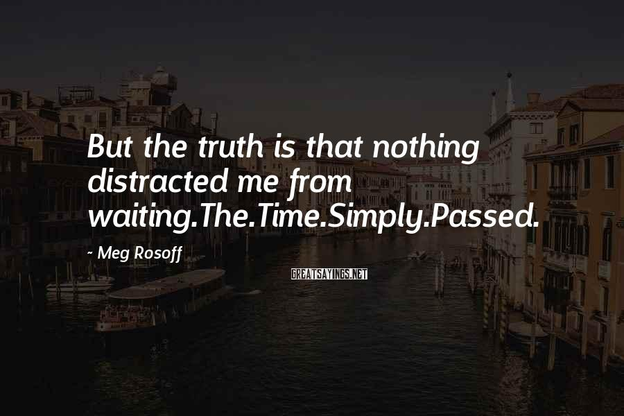 Meg Rosoff Sayings: But the truth is that nothing distracted me from waiting.The.Time.Simply.Passed.