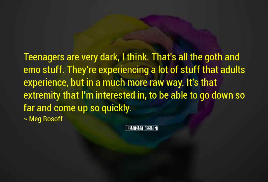 Meg Rosoff Sayings: Teenagers are very dark, I think. That's all the goth and emo stuff. They're experiencing