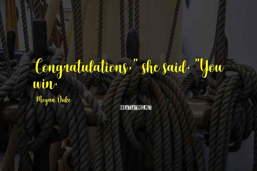 """Megan Duke Sayings: Congratulations,"""" she said. """"You win."""