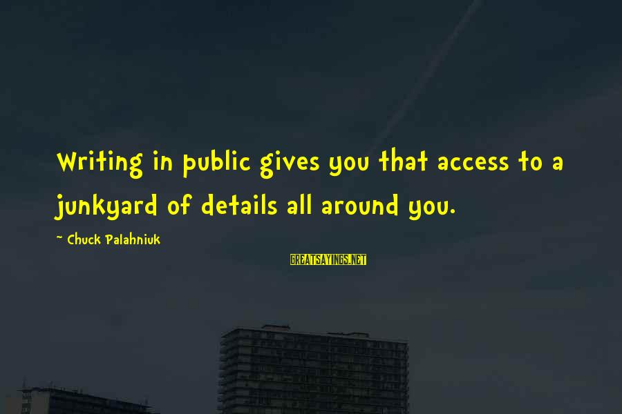 Megavitamin Sayings By Chuck Palahniuk: Writing in public gives you that access to a junkyard of details all around you.