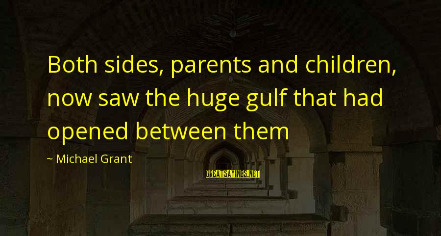 Megavitamin Sayings By Michael Grant: Both sides, parents and children, now saw the huge gulf that had opened between them