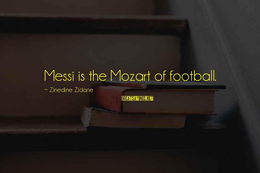 Megavitamin Sayings By Zinedine Zidane: Messi is the Mozart of football.