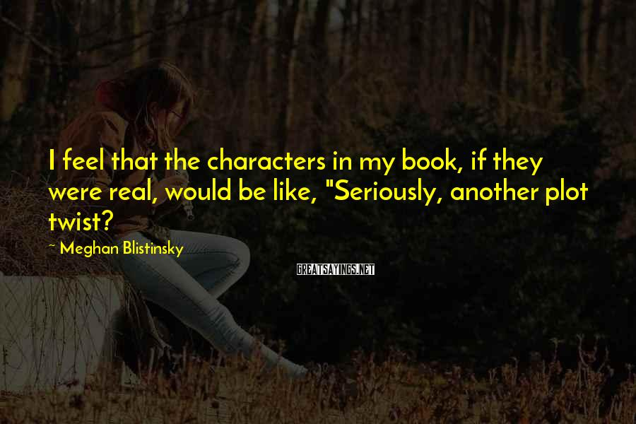 Meghan Blistinsky Sayings: I feel that the characters in my book, if they were real, would be like,