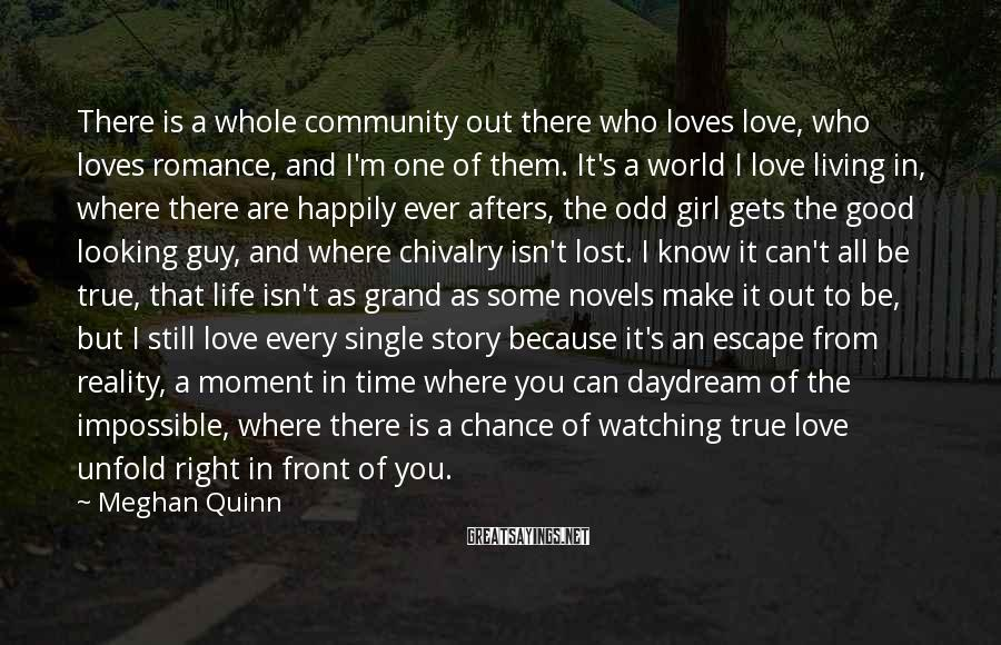 Meghan Quinn Sayings: There is a whole community out there who loves love, who loves romance, and I'm