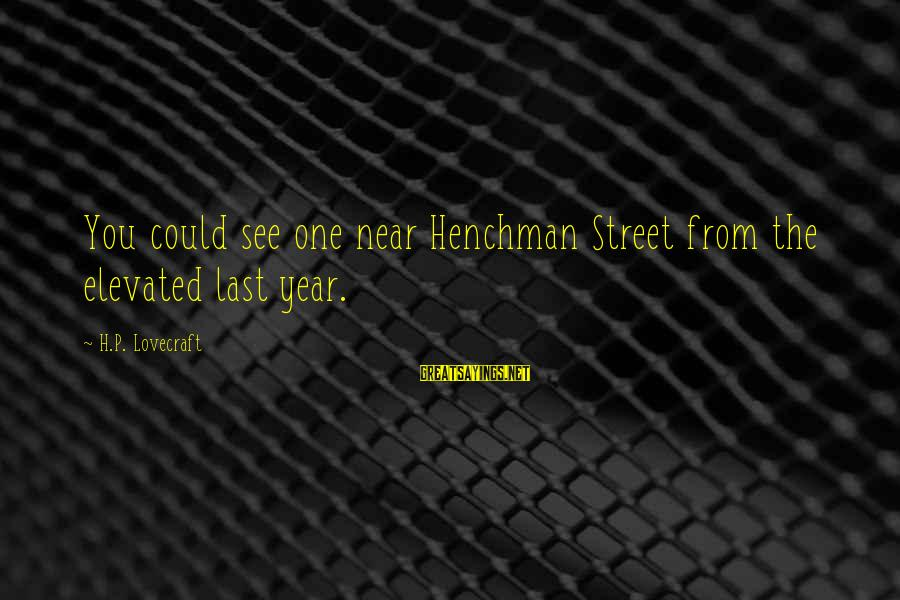 Mehandi Sayings By H.P. Lovecraft: You could see one near Henchman Street from the elevated last year.
