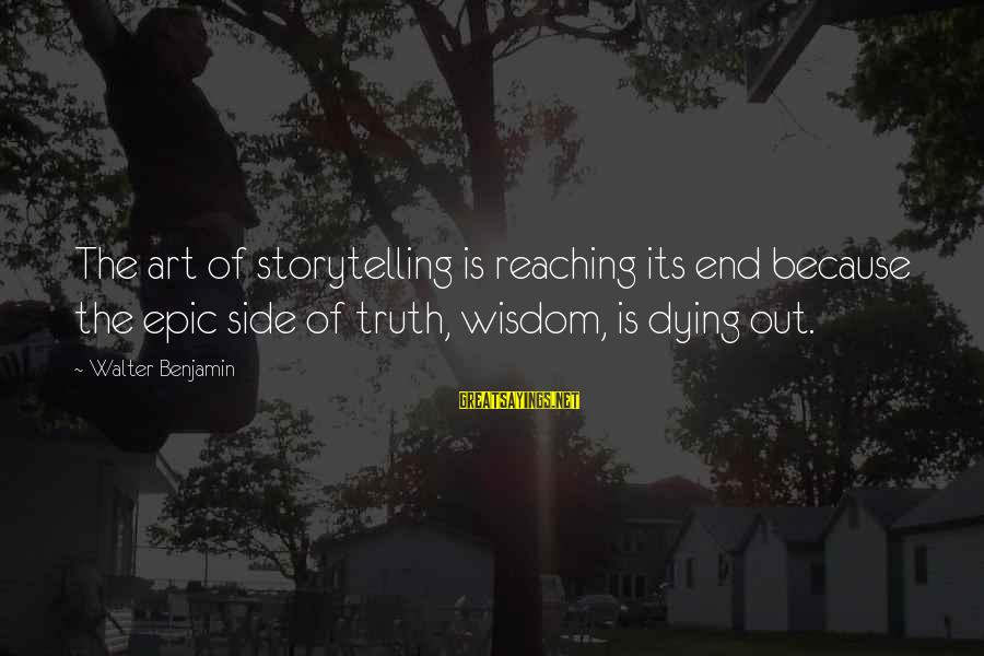 Mehandi Sayings By Walter Benjamin: The art of storytelling is reaching its end because the epic side of truth, wisdom,