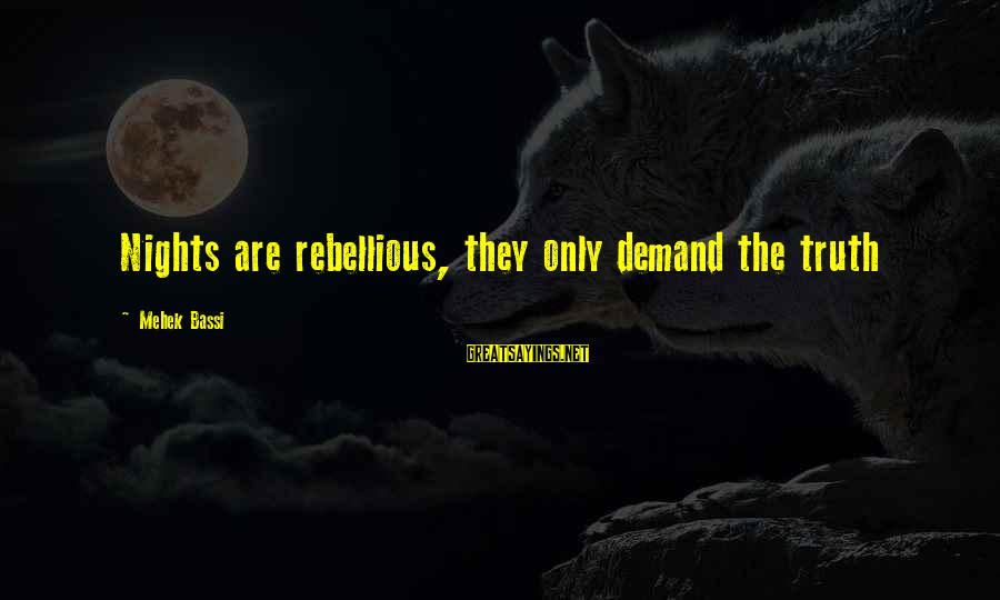 Mehek Bassi Sayings By Mehek Bassi: Nights are rebellious, they only demand the truth