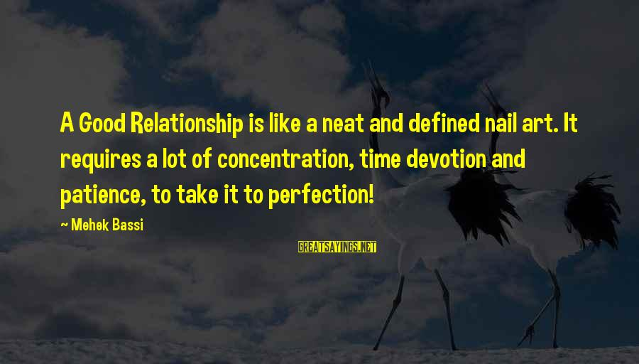 Mehek Bassi Sayings By Mehek Bassi: A Good Relationship is like a neat and defined nail art. It requires a lot