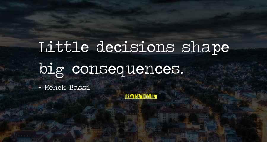 Mehek Bassi Sayings By Mehek Bassi: Little decisions shape big consequences.