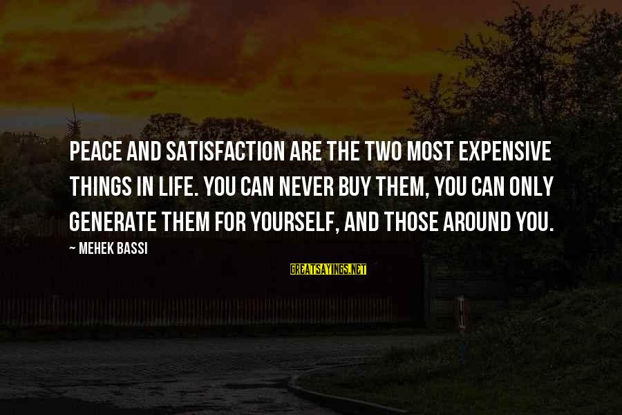 Mehek Bassi Sayings By Mehek Bassi: Peace and satisfaction are the two most expensive things in life. You can never buy