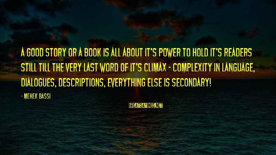 Mehek Bassi Sayings By Mehek Bassi: A good story or a book is all about it's power to hold it's readers