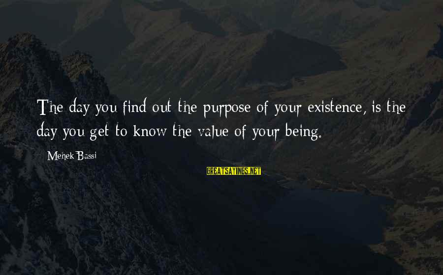Mehek Bassi Sayings By Mehek Bassi: The day you find out the purpose of your existence, is the day you get