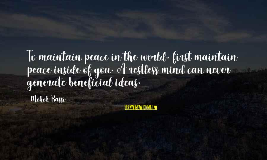 Mehek Bassi Sayings By Mehek Bassi: To maintain peace in the world, first maintain peace inside of you. A restless mind