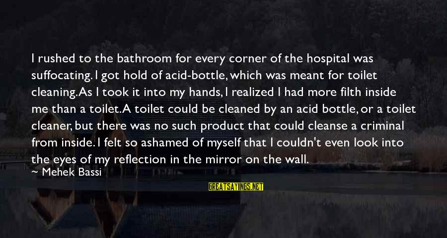 Mehek Bassi Sayings By Mehek Bassi: I rushed to the bathroom for every corner of the hospital was suffocating. I got