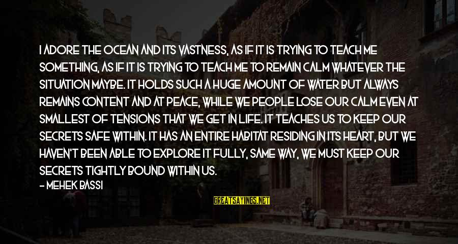 Mehek Bassi Sayings By Mehek Bassi: I adore the ocean and its vastness, as if it is trying to teach me