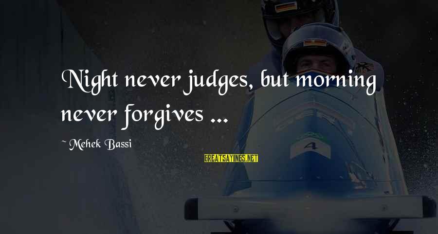 Mehek Bassi Sayings By Mehek Bassi: Night never judges, but morning never forgives ...