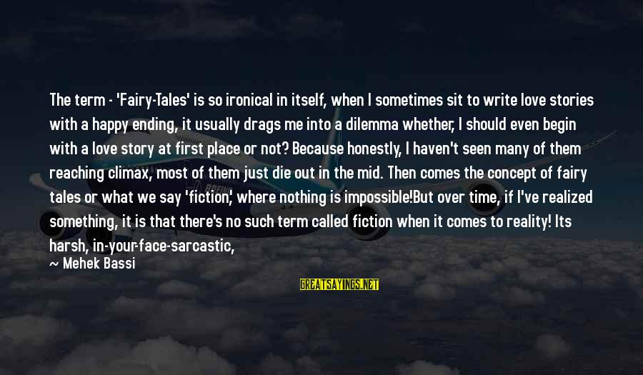 Mehek Bassi Sayings By Mehek Bassi: The term - 'Fairy-Tales' is so ironical in itself, when I sometimes sit to write