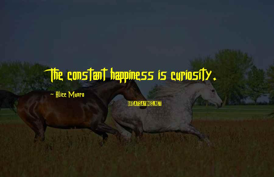 Mehmet Scholl Sayings By Alice Munro: The constant happiness is curiosity.