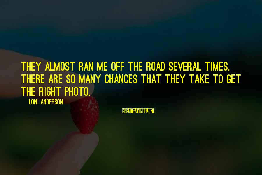 Mehmet Scholl Sayings By Loni Anderson: They almost ran me off the road several times. There are so many chances that