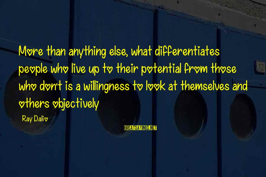 Mehmet Scholl Sayings By Ray Dalio: More than anything else, what differentiates people who live up to their potential from those