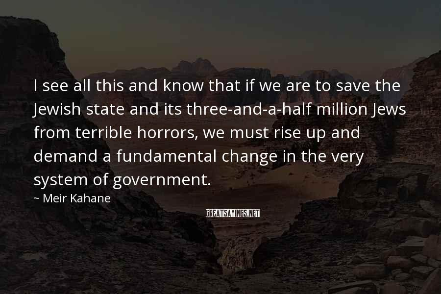 Meir Kahane Sayings: I see all this and know that if we are to save the Jewish state