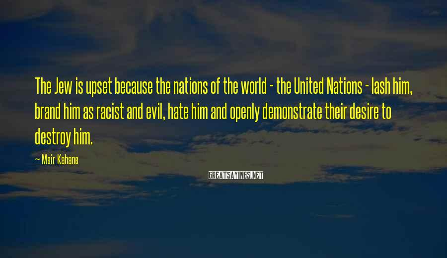Meir Kahane Sayings: The Jew is upset because the nations of the world - the United Nations -